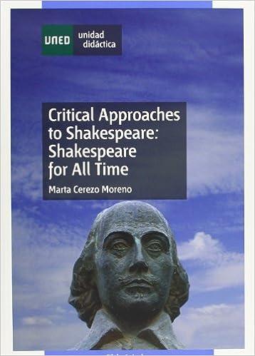 Critical Approaches To Shakespeare: Shakespeare For All Time por Marta Cerezo Moreno