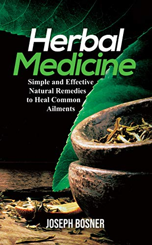 Herbal Medicine: Simple and Effective Natural Remedies to Heal Common Ailments ()