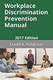 Workplace Discrimination Prevention Manual: 2017 Edition
