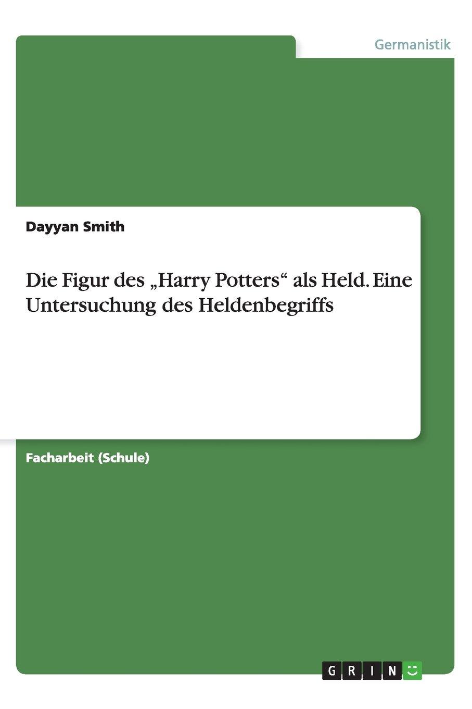Die Figur des Harry Potters als Held. Eine Untersuchung des Heldenbegriffs