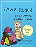 Rosie Rudey and the Enormous Chocolate Mountain: A story about hunger, overeating and using food for comfort (Therapeutic Parenting Books)