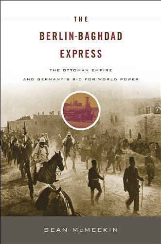 Read Online The Berlin-Baghdad Express: The Ottoman Empire and Germany's Bid for World Power ebook