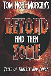 Beyond & Then Some: Tales of Fantasy & Fancy