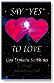 "Say ""Yes"" to Love: God Explains Soul Mates (New, Expanded, Second Edition)"