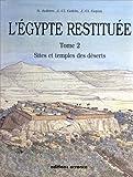 l'Egypte restituée : Tome 2, sites et temples des déserts, de la naissance de la civilisation pharaonique à l'époque gréco-romaine (S. aufrere, j.-cl. golvin, j.-)