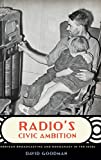 Radio's Civic Ambition: American Broadcasting and Democracy in the 1930s