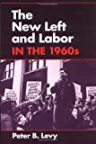 The New Left and Labor in 1960s (Working Class in American History)