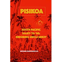 Pisikoa: South Pacific Diary '78-'80-Enduring Uncle Mikey