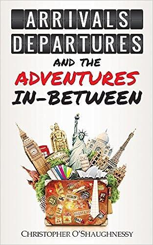 Departures and the Adventures In-Between Arrivals
