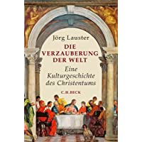 Die Verzauberung der Welt: Eine Kulturgeschichte des Christentums