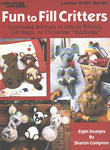 (FUN TO FILL CRITTERS: Crocheted Animals to Use as Pillows, Gift Bags or Christmas