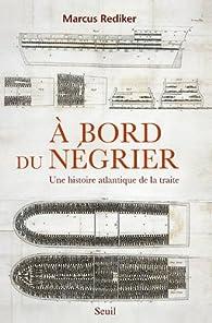 A bord du négrier : Une histoire atlantique de la traite par Marcus Buford Rediker