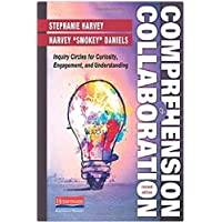 Comprehension & Collaboration: Inquiry Circles for Curiosity, Engagement, and Understanding