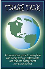 Trash Talk: An inspirational guide to saving time and money through better waste and resource management Paperback