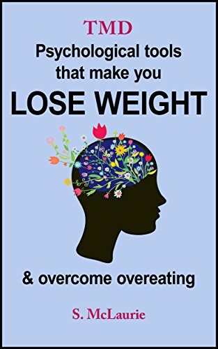 TMD: Psychological Tools that make you Lose Weight & Overcome Overeating