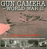 Gun Camera - World War II : Photography from Allied Fighters and Bombers over Occupied Europe, Keeney, L. Douglas, 0760310130