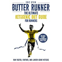 Butter Runner: The Ultimate Ketogenic Diet For Runners (Run Faster, Further, and Longer using Ketosis + FREE meal plan)