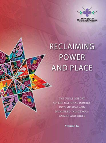 (Reclaiming Power and Place: : The Final Report of the National Inquiry into Missing and Murdered Indigenous Women and Girls, Volume 1a )