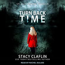 Turn Back Time: Alex Mercer Thrillers, Book 2 Audiobook by Stacy Claflin Narrated by Rachel Dulude