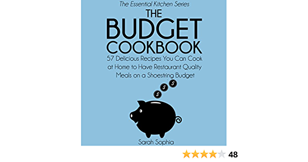 The Budget Cookbook Cook Restaurant Quality Meals At Home On A Shoestring Budget By Sarah Sophia