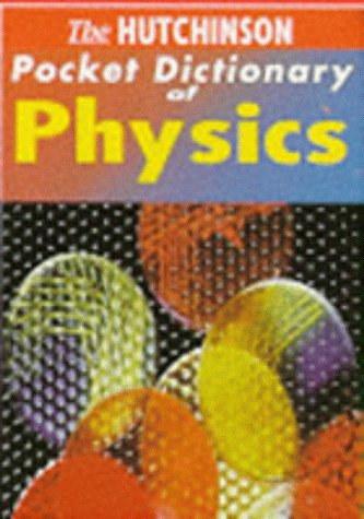 - The Hutchinson Pocket Dictionary of Physics (Hutchinson Pocket Dictionaries)