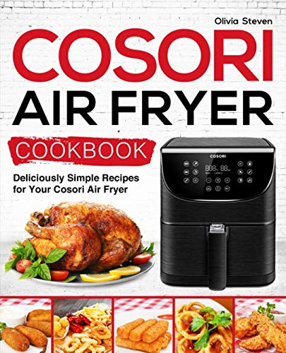 Cosori Air Fryer Cookbook: Deliciously Simple Recipes for Your Cosori Air Fryer (Air Fryer recipes) by Olivia Steven