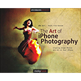The Art of iPhone Photography: Creating Great Photos and Art on Your iPhone