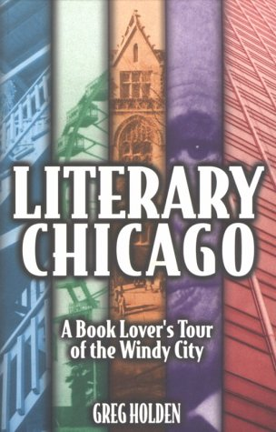 Literary Chicago  A Book Lover's Tour Of The Windy City  Illinois