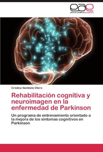 Rehabilitacion cognitiva y neuroimagen en la enfermedad de Parkinson: Un programa de entrenamiento orientado a la mejora de los sintomas cognitivos en Parkinson (Spanish Edition) [Cristina Nombela Otero] (Tapa Blanda)