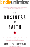 The Business of Faith: How to Lead Yourself, Unify Your Team and Create a Remarkable Organization