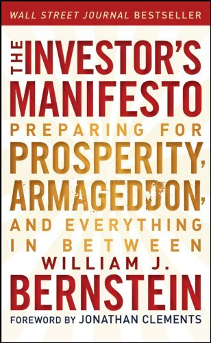 The Investor's Manifesto: Preparing for Prosperity, Armageddon, and Everything in Between by William J. Bernstein (2012-08-28)