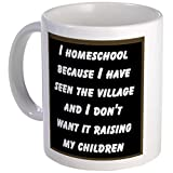 CafePress - I HOMESCHOOL BECAUSE I HAVE SEEN THE VILLAGE AND.. - Unique Coffee Mug, 11oz Coffee Cup