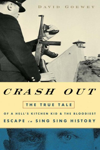 Download Crash Out: The True Tale of a Hell's Kitchen Kid and the Bloodiest Escape in Sing Sing History pdf