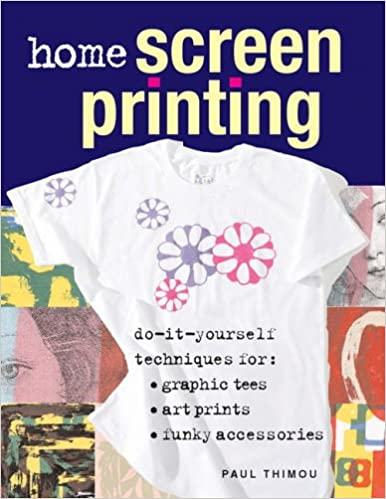 Home screen printing do it yourself techniques for graphic tees home screen printing do it yourself techniques for graphic tees art prints and funky accessories amazon paul thimou 9781845431648 books solutioingenieria Choice Image