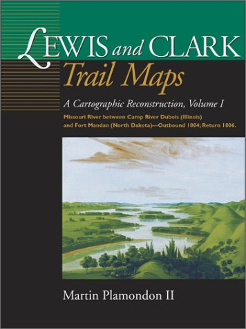 Lewis and Clark Trail Maps: A Cartographic Reconstruction, Volume I