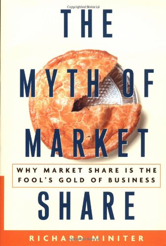 The Myth of Market Share: Why Market Share Is the Fool's Gold of Business (Crown Business Briefings)
