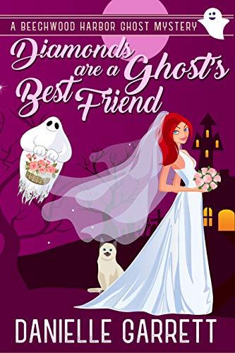 Diamonds are a Ghost's Best Friend: A Beechwood Harbor Ghost Mystery (Beechwood Harbor Ghost Mysteries Book 5) by [Garrett, Danielle]