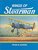Wings of Stearman: The Story of Lloyd Stearman and the Classic Stearman Biplanes (Historic Aircraft Series)