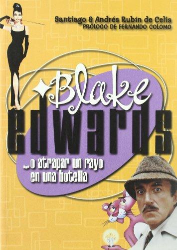 Descargar Libro Blake Edwards... O Atrapar Un Rayo En Una Botella De Andrés Rubín Andrés Rubín De Celis