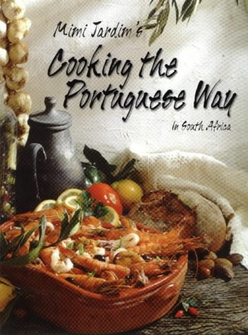 Cooking the Portuguese Way in South Africa by Mimi Jardim