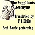The Suppliants: Translated by F L Light Audiobook by  Aeschylus, F L Light (translator) Narrated by Beth Bostic