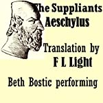 The Suppliants: Translated by F L Light |  Aeschylus,F L Light (translator)