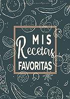 Mis Recetas Favoritas: Libro De Recetas Mis