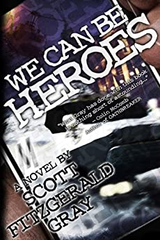 We Can Be Heroes by [Gray, Scott Fitzgerald]