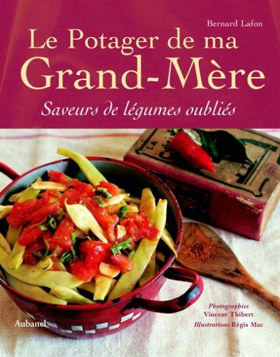 Le Potager de ma grand-mère : Saveurs de légumes oubliés Bernard Lafon
