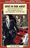 Spies in Our Midst: The Incredible Story of Igor Gouzenko, Cold War Spy (Amazing Stories)