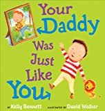 Your Daddy Was Just Like You, Kelly Bennett, 0399252584