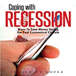 Coping with Recession: Ways to Save Money during the Foul Economical Climate | Benedict Lopez