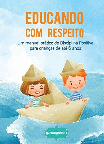 Educando com Respeito: Um manual de disciplina positiva para crianças de até 6 anos