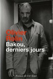 Bakou, derniers jours : récit, Rolin, Olivier